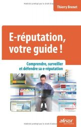 Thierry Brenet - e-reputation, votre guide ; comprendre, surveiller et defendre sa e-reputation