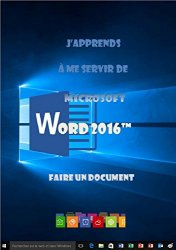 Joël Green - J'apprends a me servir de Word 2016 Faire un document avec Word