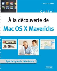 Mathieu Lavant - A la decouverte de Mac OS X Mavericks Special grands debutants !