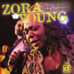 Zora Young - Tore Up From The Floor Up