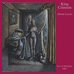 King Crimson - Absent Lovers - Live in Montreal 1984 - Digipack