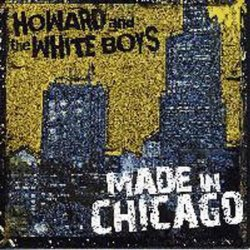 Made in Chicago by Howard & The White Boys (2007-02-23)