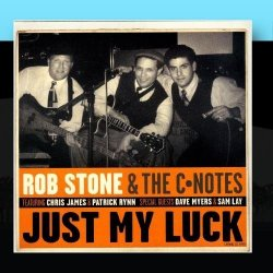Rob Stone & The C-Notes - Just My Luck by Rob Stone & The C-Notes