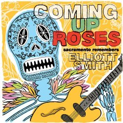 Various Artists - Coming Up Roses -- Sacramento Remembers Elliott Smith