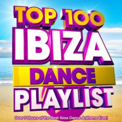 Top 100 Ibiza Playlist - Top 100 Ibiza Dance Playlist - Over 5 Hours of the Best Ibiza Dance Anthems Ever!