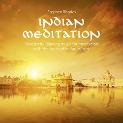 Stephen Rhodes - Indian Meditation (Wonderful relaxing music for meditation with the touch of indian culture)