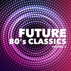 Various Artists - Future 80's Classics, Vol. 2 [Explicit]