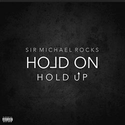 Sir Micheal Rcoks - Hold On, Hold Up