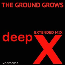 Deep X - The Ground Grows (Extended Mix)