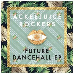 Ackeejuice Rockers           - Future Dancehall - Ep